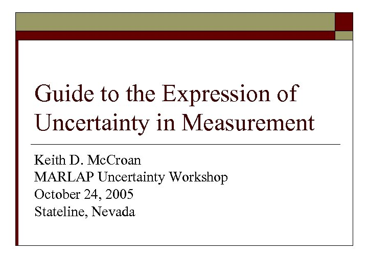 Guide to the Expression of Uncertainty in Measurement Keith D. Mc. Croan MARLAP Uncertainty