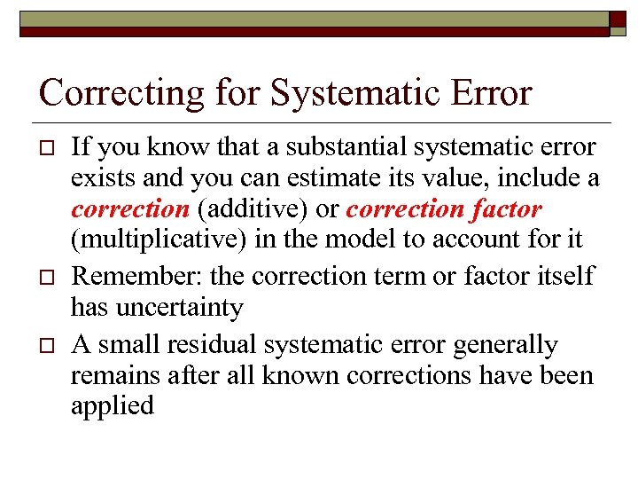 Correcting for Systematic Error o o o If you know that a substantial systematic