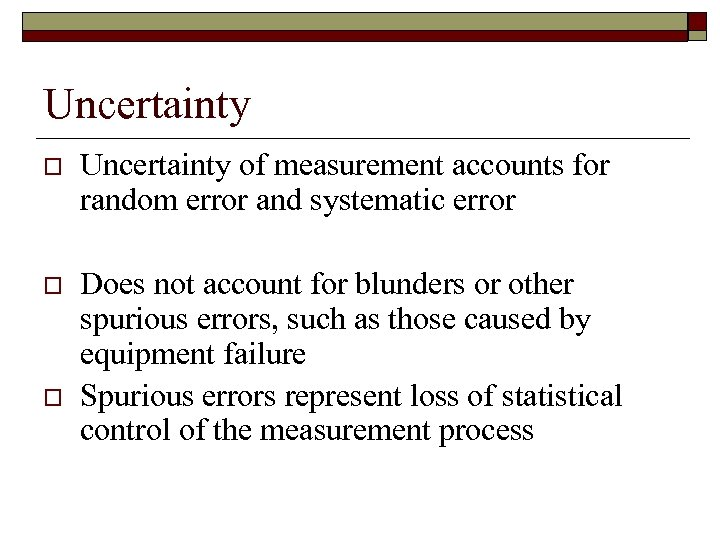 Uncertainty of measurement accounts for random error and systematic error o Does not account