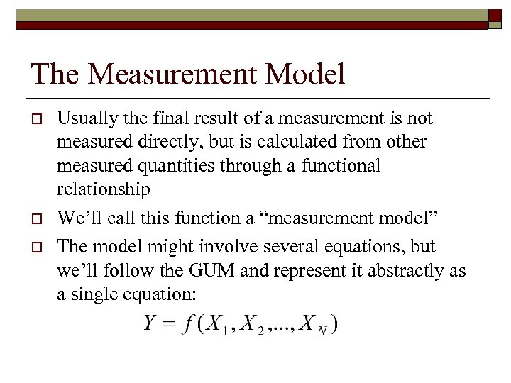 The Measurement Model o o o Usually the final result of a measurement is