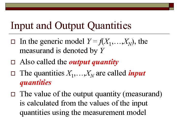 Input and Output Quantities o o In the generic model Y = f(X 1,