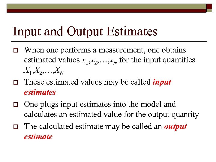 Input and Output Estimates o o When one performs a measurement, one obtains estimated