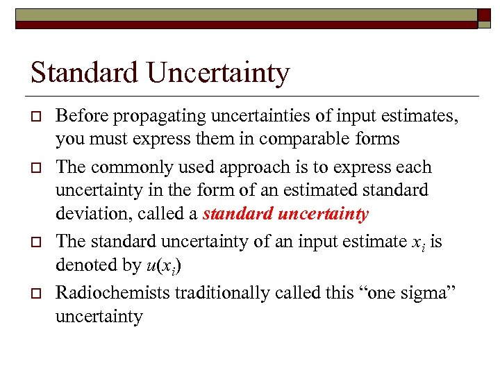 Standard Uncertainty o o Before propagating uncertainties of input estimates, you must express them