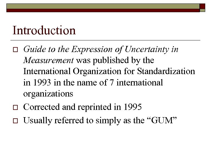 Introduction o o o Guide to the Expression of Uncertainty in Measurement was published