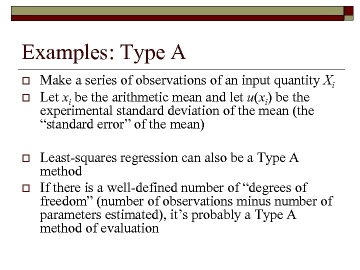 Examples: Type A o o Make a series of observations of an input quantity