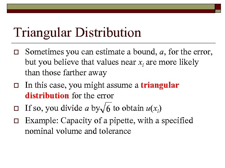 Triangular Distribution o o Sometimes you can estimate a bound, a, for the error,