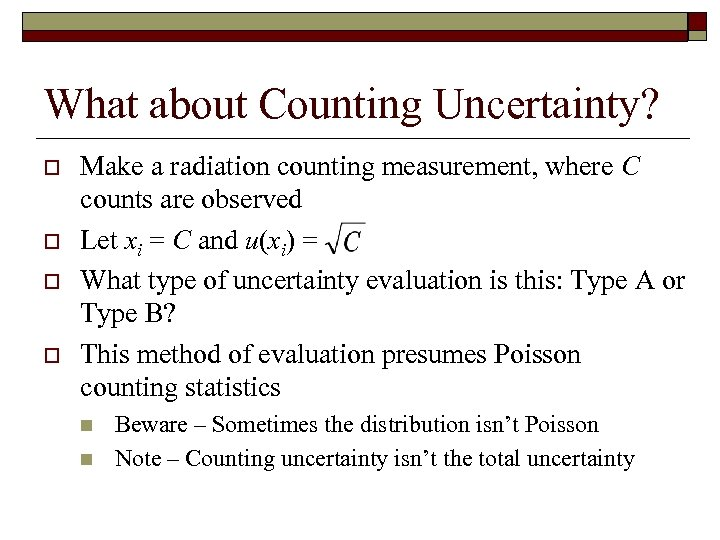 What about Counting Uncertainty? o o Make a radiation counting measurement, where C counts