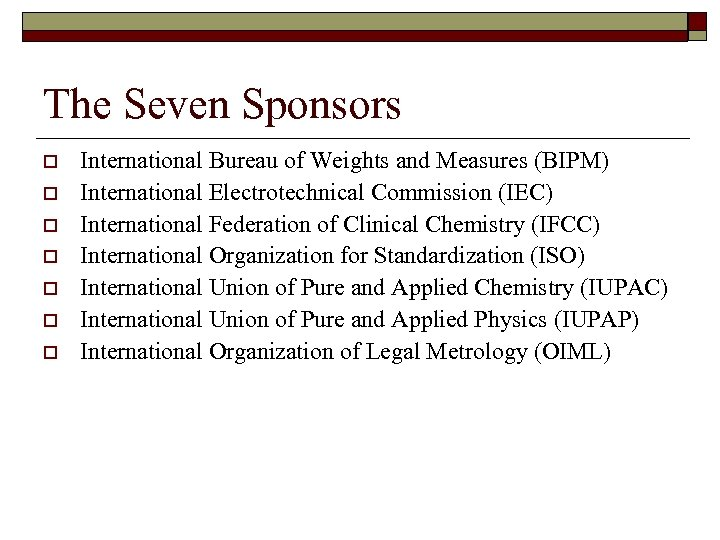 The Seven Sponsors o o o o International Bureau of Weights and Measures (BIPM)