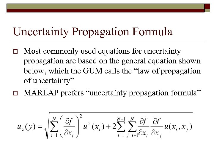 Uncertainty Propagation Formula o o Most commonly used equations for uncertainty propagation are based