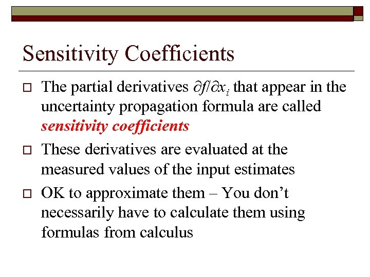 Sensitivity Coefficients o o o The partial derivatives ∂f/∂xi that appear in the uncertainty