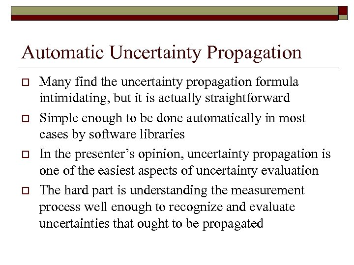 Automatic Uncertainty Propagation o o Many find the uncertainty propagation formula intimidating, but it