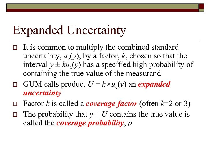 Expanded Uncertainty o o It is common to multiply the combined standard uncertainty, uc(y),