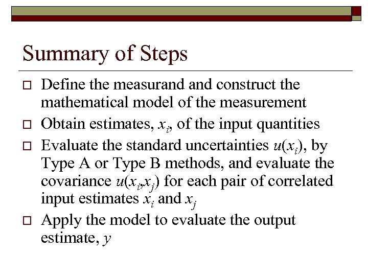 Summary of Steps o o Define the measurand construct the mathematical model of the