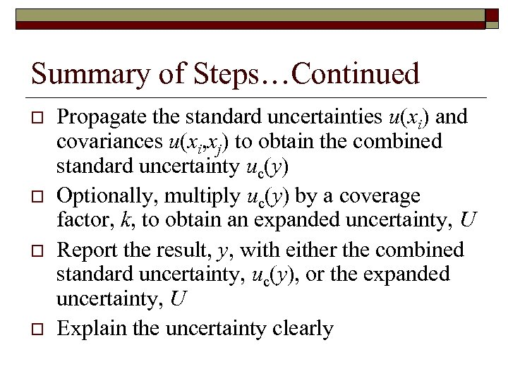 Summary of Steps…Continued o o Propagate the standard uncertainties u(xi) and covariances u(xi, xj)