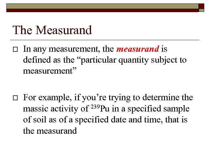 "The Measurand o In any measurement, the measurand is defined as the ""particular quantity"