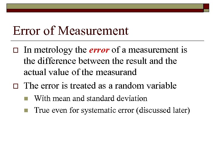 Error of Measurement o o In metrology the error of a measurement is the
