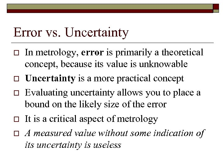 Error vs. Uncertainty o o o In metrology, error is primarily a theoretical concept,