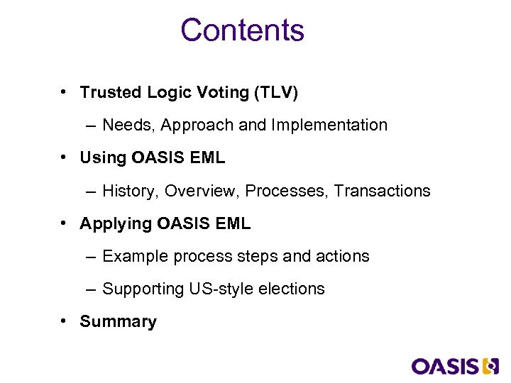 Contents • Trusted Logic Voting (TLV) – Needs, Approach and Implementation • Using OASIS