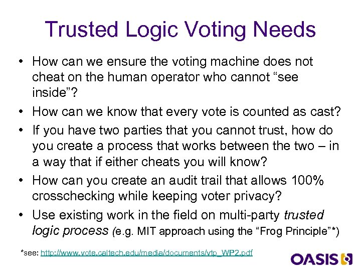 Trusted Logic Voting Needs • How can we ensure the voting machine does not