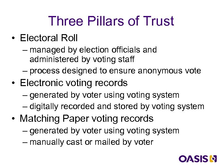 Three Pillars of Trust • Electoral Roll – managed by election officials and administered