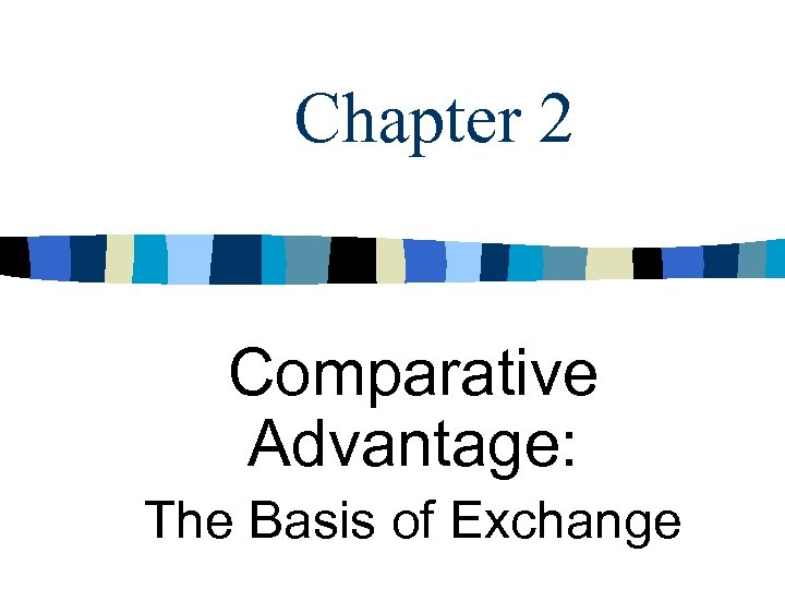 Chapter 2 Comparative Advantage: The Basis of Exchange