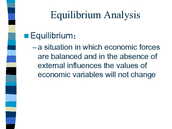 Equilibrium Analysis n Equilibrium: – a situation in which economic forces are balanced and