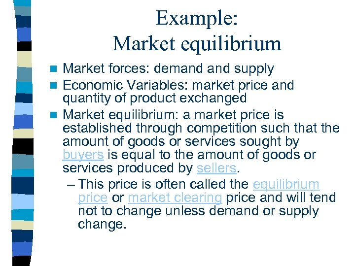 Example: Market equilibrium Market forces: demand supply Economic Variables: market price and quantity of