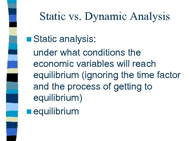 Static vs. Dynamic Analysis n Static analysis: under what conditions the economic variables will