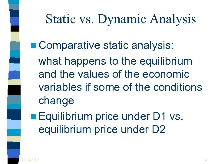 Static vs. Dynamic Analysis n Comparative static analysis: what happens to the equilibrium and
