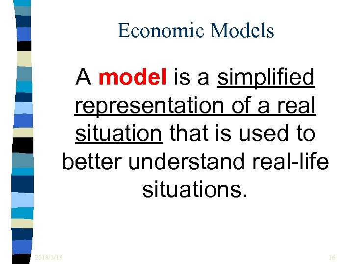 Economic Models A model is a simplified representation of a real situation that is