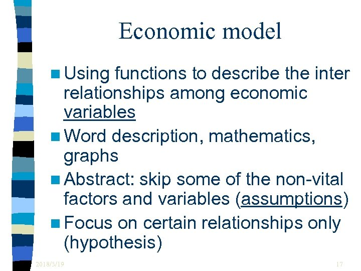 Economic model n Using functions to describe the inter relationships among economic variables n