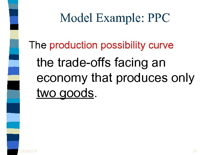 Model Example: PPC The production possibility curve the trade-offs facing an economy that produces