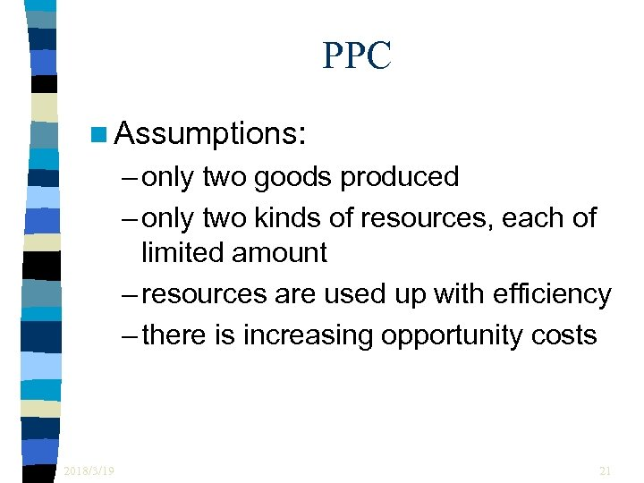 PPC n Assumptions: – only two goods produced – only two kinds of resources,