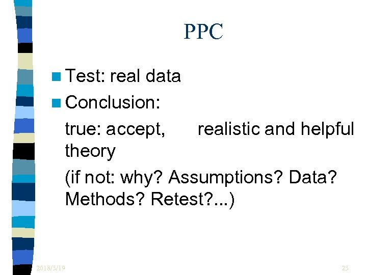 PPC n Test: real data n Conclusion: true: accept, realistic and helpful theory (if