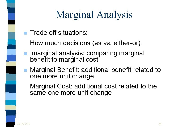 Marginal Analysis n Trade off situations: How much decisions (as vs. either-or) n marginal