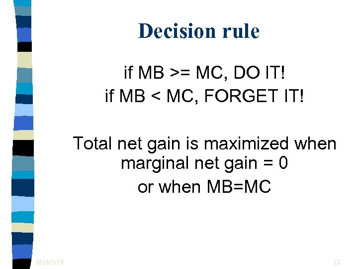 Decision rule if MB >= MC, DO IT! if MB < MC, FORGET IT!