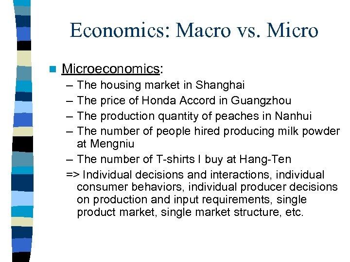 Economics: Macro vs. Micro n Microeconomics: – – The housing market in Shanghai The