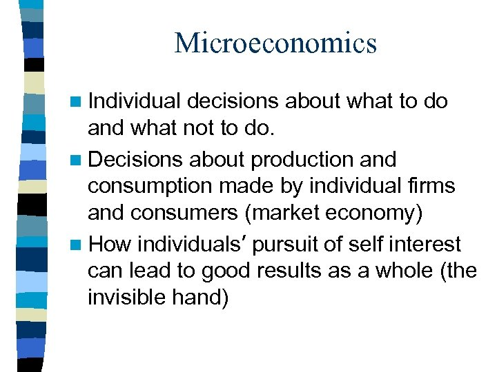Microeconomics n Individual decisions about what to do and what not to do. n