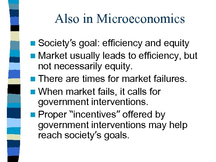 Also in Microeconomics n Society's goal: efficiency and equity n Market usually leads to