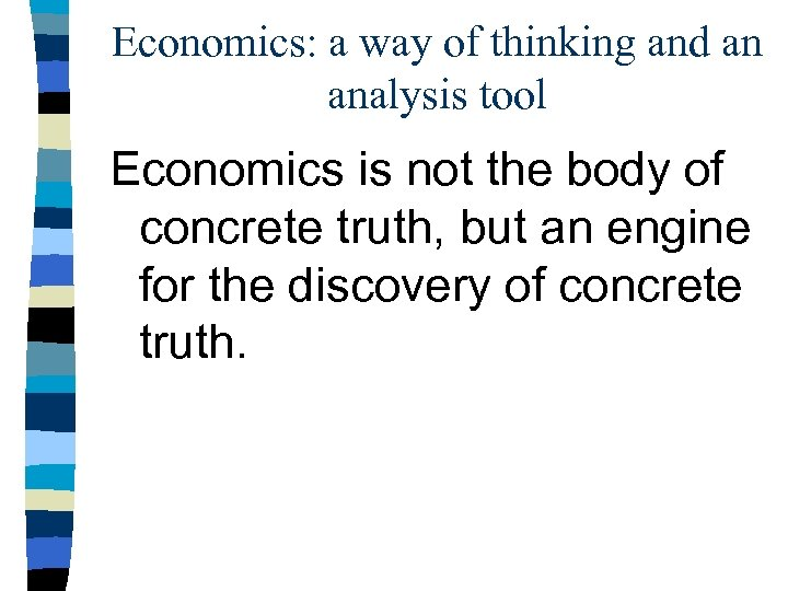Economics: a way of thinking and an analysis tool Economics is not the body