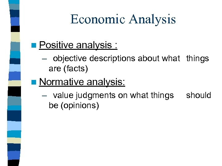 Economic Analysis n Positive analysis : – objective descriptions about what things are (facts)