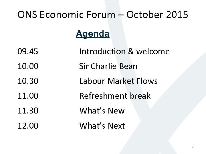 ONS Economic Forum – October 2015 Agenda 09. 45 Introduction & welcome 10. 00