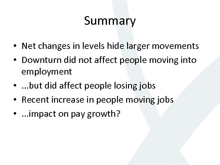 Summary • Net changes in levels hide larger movements • Downturn did not affect