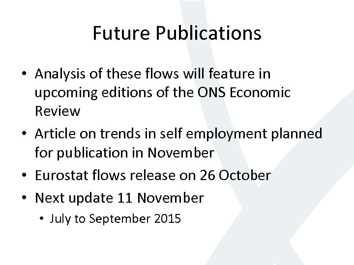 Future Publications • Analysis of these flows will feature in upcoming editions of the