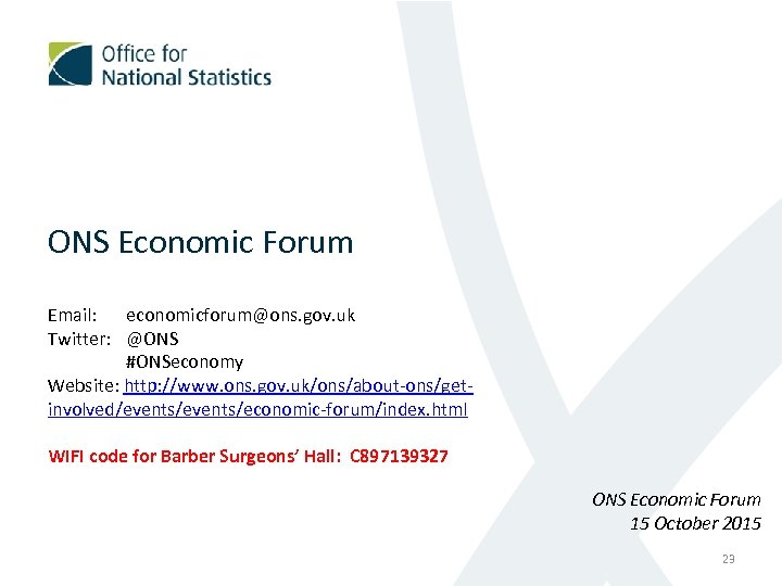 ONS Economic Forum Email: economicforum@ons. gov. uk Twitter: @ONS #ONSeconomy Website: http: //www. ons.
