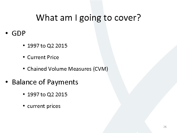 What am I going to cover? • GDP • 1997 to Q 2 2015
