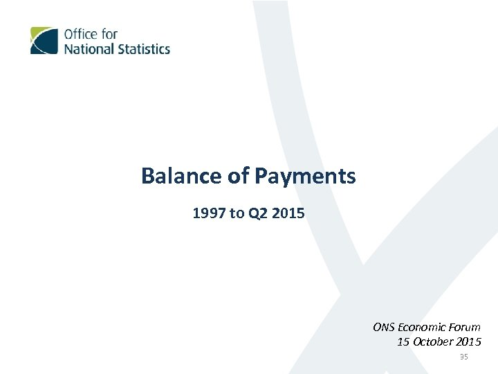 Balance of Payments 1997 to Q 2 2015 ONS Economic Forum 15 October 2015