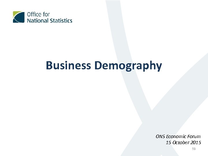 Business Demography ONS Economic Forum 15 October 2015 59