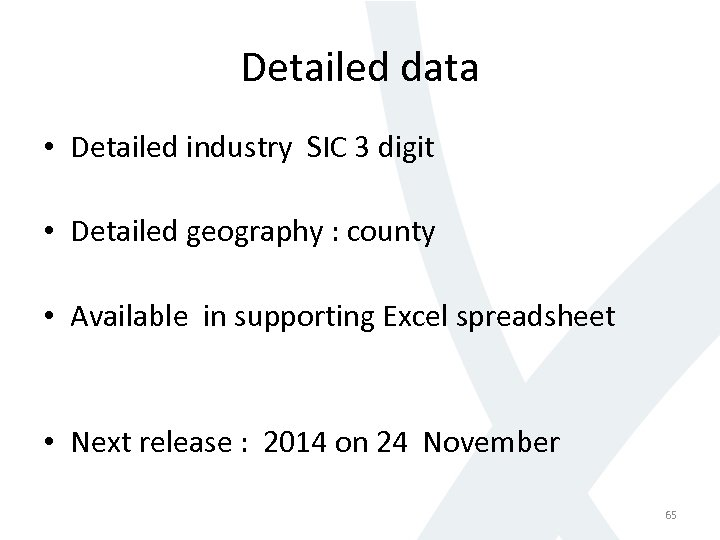 Detailed data • Detailed industry SIC 3 digit • Detailed geography : county •