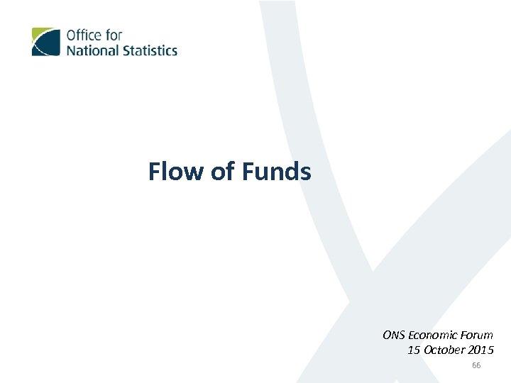 Flow of Funds ONS Economic Forum 15 October 2015 66